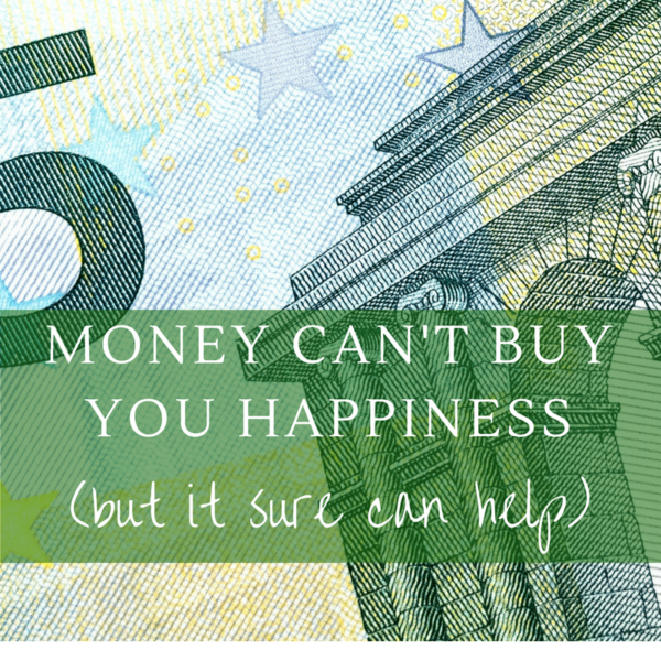 Money Can't Buy You Happiness (but it can sure help!)