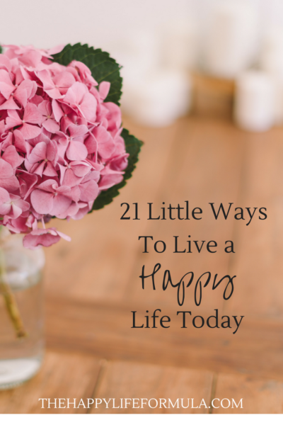 21 Little Ways to Live a Happy Life Today