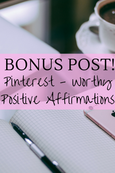 Bonus Post! Pinterest Worthy Positive Affirmations