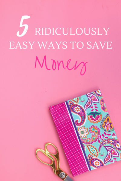 5 Ridiculously Easy Ways to Save Money