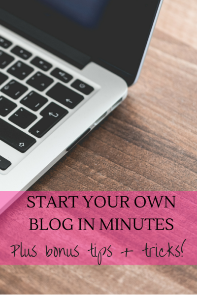 Start your own blog in minutes (plus bonus tips and tricks!)