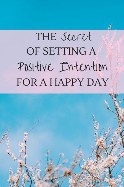 The Secret of setting a positive intention for a happy day