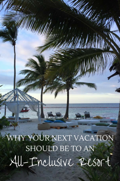 Why Your Next Vacation Should be to an All-Inclusive Resort