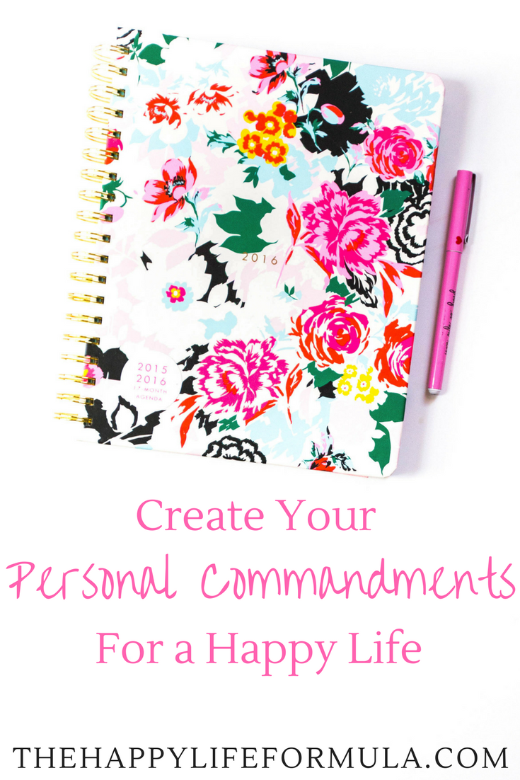Create your own personal commandments for a happy life and click here to read mine!