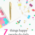 Learn the seven things that happy people do every day so that you can be happy every day! I never knew how important the last one was.