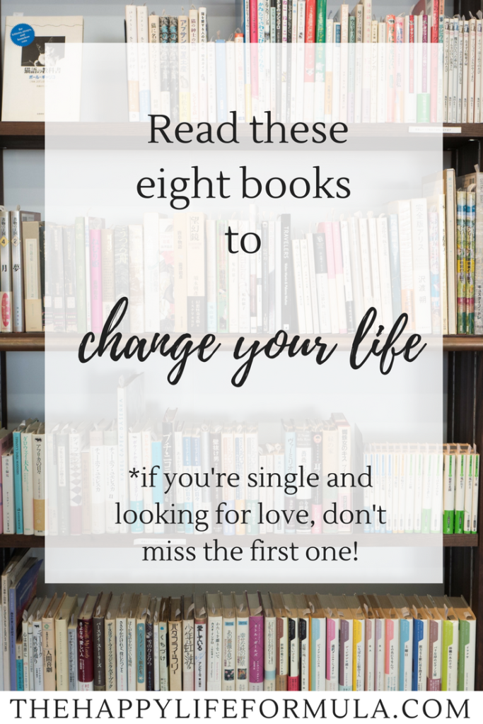 These eight books will change your life! If you are single and looking for love, don't miss the first suggestion... it's how I met the love of my life!