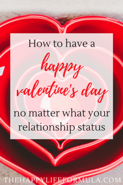 How to Have a Happy Valentine's Day no matter what your relationship status