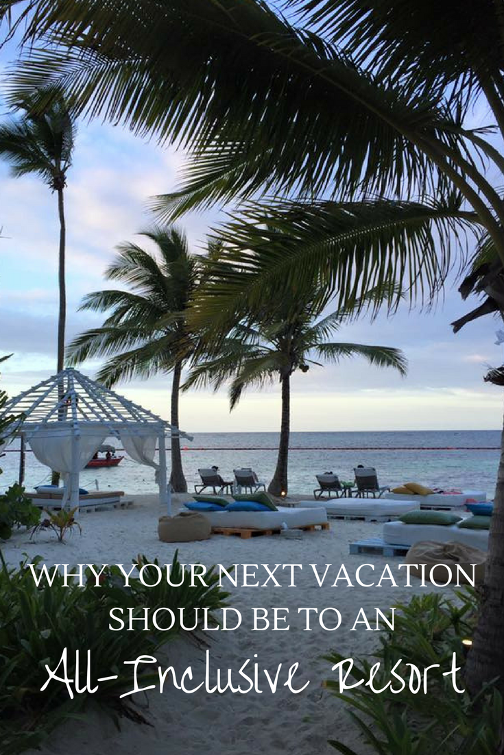 Why Your Next Vacation Should be to an All-Inclusive ...